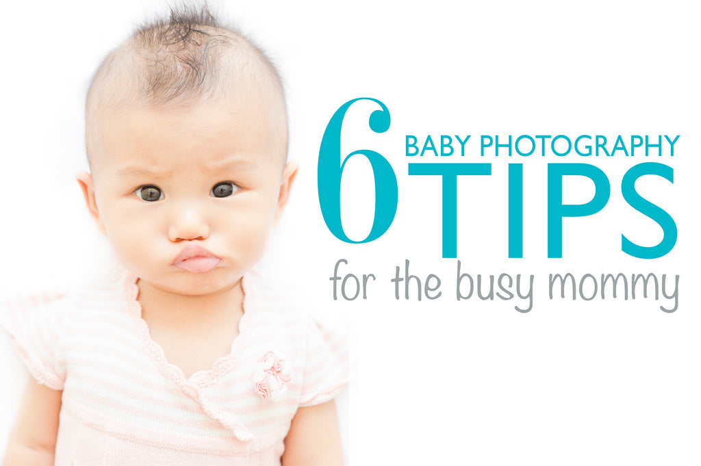 Busy Mommy Guide: 6 Easy Tips to take Better Baby Photos
