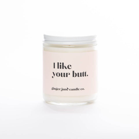 I Like Your Butt • 9oz Soy Candle: Moonshine