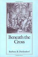 'Beneath the Cross:Catholics and Huguenots in 16th-Century Paris'