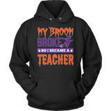 Teacher - My Broom Broke - Hoodie / Black / S - 10