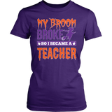Teacher - My Broom Broke - District Made Womens Shirt / Purple / S - 3