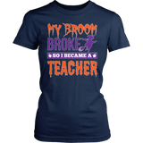 Teacher - My Broom Broke - District Made Womens Shirt / Navy / S - 2
