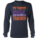 Teacher - My Broom Broke - District Long Sleeve / Navy / S - 8