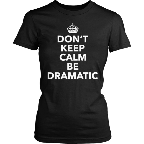 Theater - Dont Keep Calm - District Made Womens Shirt / Black / S - 1