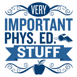 Phys Ed - Important Stuff -  - 4