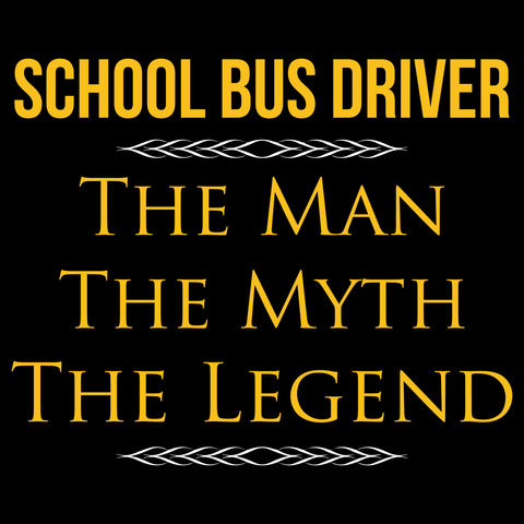 School Bus Driver - The Man The Myth -  - 13