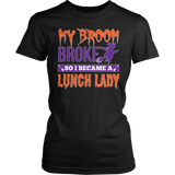 Lunch Lady - My Broom Broke - District Made Womens Shirt / Black / S - 1