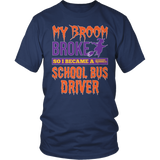 School Bus Driver - My Broom Broke - District Unisex Shirt / Navy / S - 5