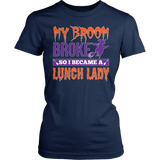 Lunch Lady - My Broom Broke - District Made Womens Shirt / Navy / S - 2
