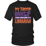 Librarian - My Broom Broke - District Unisex Shirt / Black / S - 4