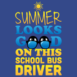 School Bus Driver - Summer Looks Good -  - 13