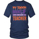 Teacher - My Broom Broke - District Unisex Shirt / Navy / S - 5