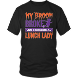 Lunch Lady - My Broom Broke - District Unisex Shirt / Black / S - 4