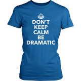 Theater - Dont Keep Calm - District Made Womens Shirt / Royal / S - 4