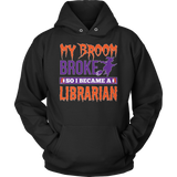 Librarian - My Broom Broke - Hoodie / Black / S - 10