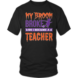 Teacher - My Broom Broke - District Unisex Shirt / Black / S - 4