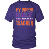 Teacher - My Broom Broke - District Unisex Shirt / Purple / S - 6