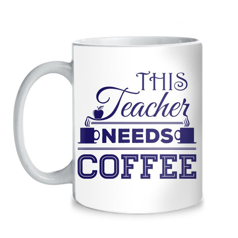 Teacher - Needs Coffee - Mug (11 oz) - 1