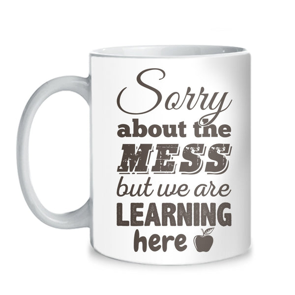 Teacher - Sorry About The Mess Mug - Mug (11 oz) - 1