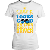 School Bus Driver - Summer Looks Good - District Made Womens Shirt / White / S - 10