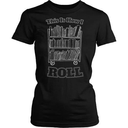 Librarian - This Is How I Roll - District Made Womens Shirt / Black / S - 1