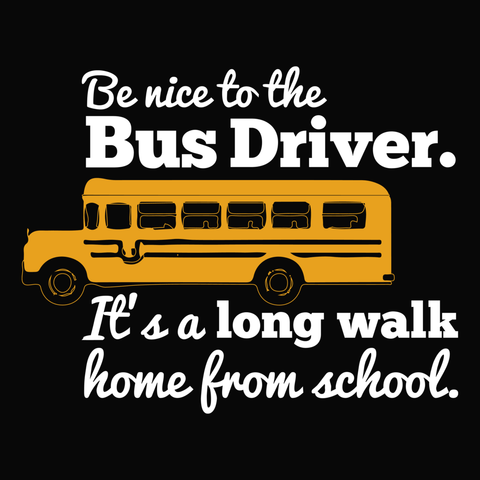 School Bus Driver - Be Nice -  - 14