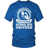 School Bus Driver - Created Equal - District Unisex Shirt / Royal Blue / S - 8
