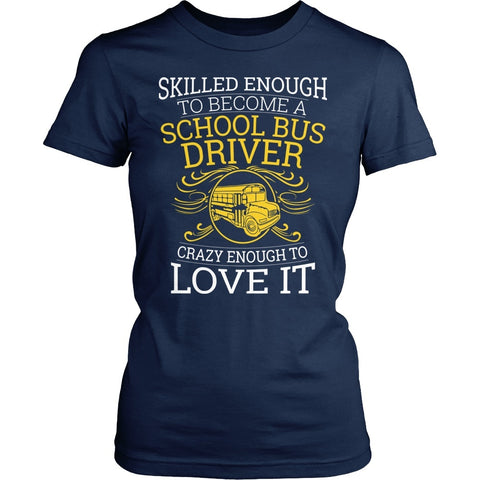 School Bus Driver - Skilled Enough - District Made Womens Shirt / Navy / S - 1
