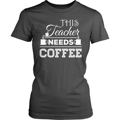 Teacher - Needs Coffee - District Made Womens Shirt / Charcoal / S - 1