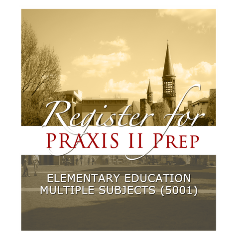 Elementary Education: Multiple Subjects - (5001) Praxis II Prep Course - SPRING I