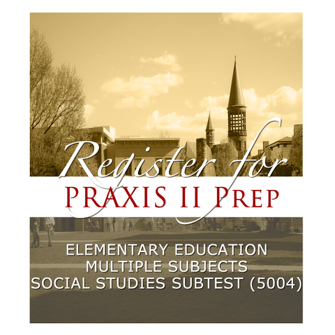 Elementary Education: Social Studies Subtest (5004) Praxis II Prep Course - FALL II