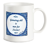 Fun Coffee Mugs: Growing Old Not For Sissies