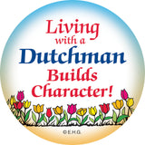 Metal Button: Living With A Dutchman - OktoberfestHaus.com  - 1