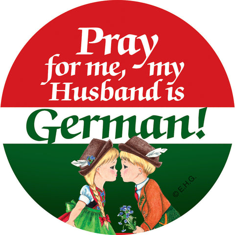 Metal Button: Pray for me my husband is German - OktoberfestHaus.com  - 1