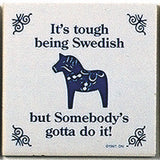 Swedish Culture Magnet Tile (Tough Being Swedish) - OktoberfestHaus.com  - 1