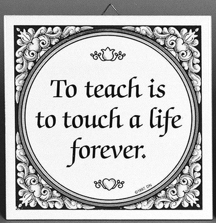 To Teach is to Touch Life Forever Inspirational Plaque. Black and White. - DutchNovelties