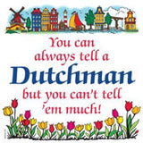 Dutch Gift Tile: Tell a Dutchman - DutchNovelties