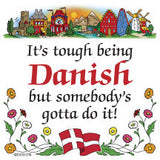 Danish Gift Idea Tile Tough Being Dane.. - DutchNovelties  - 1