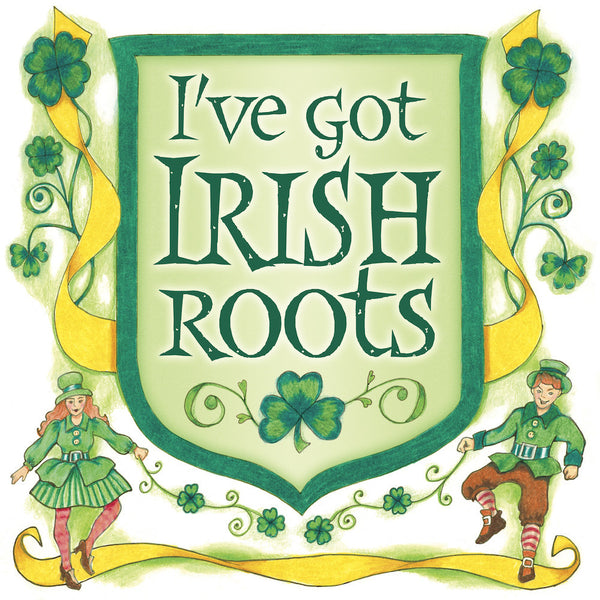 "Unique Gift Idea Plaque ""I've Got Irish Roots"" - DutchNovelties  - 1"