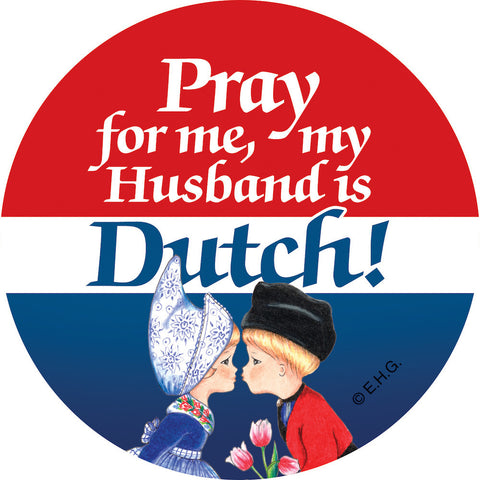 Metal Bage Pin: Pray for me my husband is Dutch - DutchNovelties