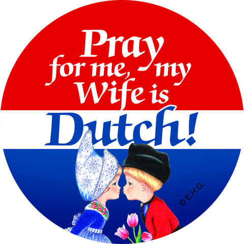 Metal Bage Pin: Pray for me my wife is Dutch - DutchNovelties