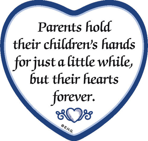 Parents Hold Their Childrens Hands for a Little While But Their Hearts Forever Heart Magnet Tile - DutchNovelties