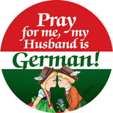 Metal Button: Pray for me my husband is German - ScandinavianGiftOutlet