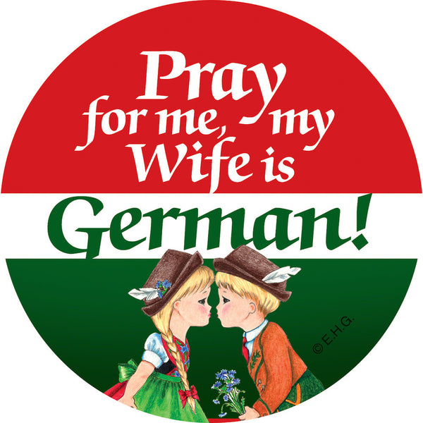 Metal Button: Pray for me my wife is German - ScandinavianGiftOutlet  - 1