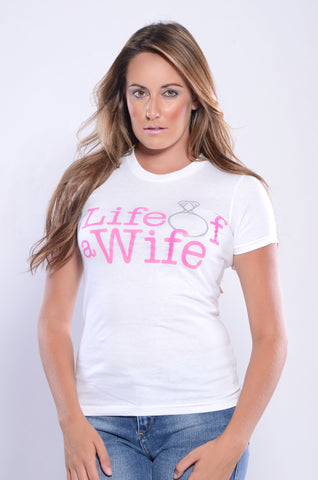 Life of a Wife T Shirt