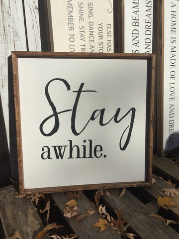 Stay Awhile Farmhouse Sign
