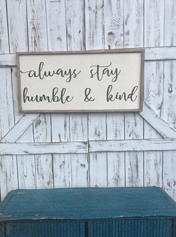Always stay humble and kind farmhouse sign