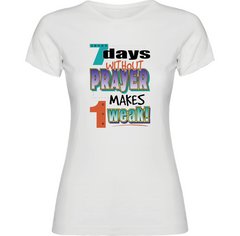 7 Days Without Pray Makes 1 Weak T-Shirt - TruthWear Clothing