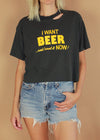 Vintage I want Beer and I Want it Now cropped tee