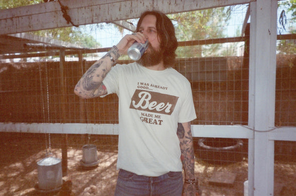 SAMPLE SALE I was already good.. Beer made me great tee